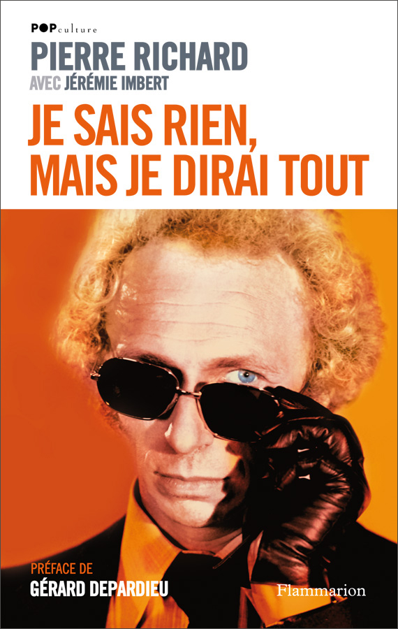 Je sais rien, mais je dirai tout de Pierre Richard avec Jérémie Imbert (Flammarion)