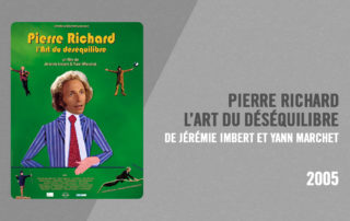 Filmographie Pierre Richard - Pierre Richard, l'Art du déséquilibre (Jérémie Imbert & Yann Marchet, 2005)